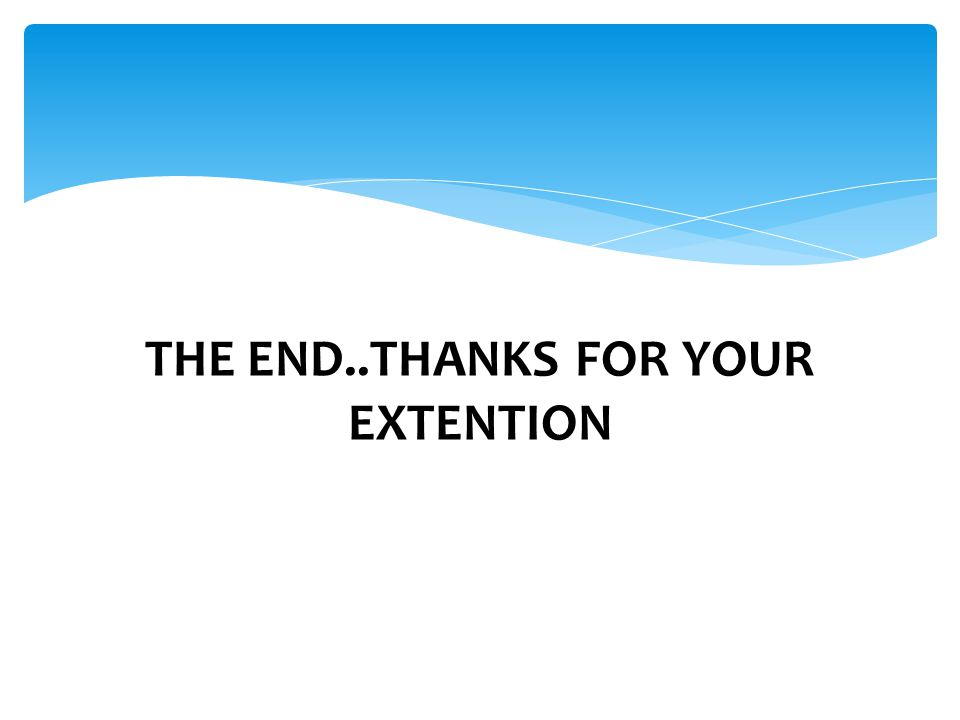 THE END..THANKS FOR YOUR EXTENTION