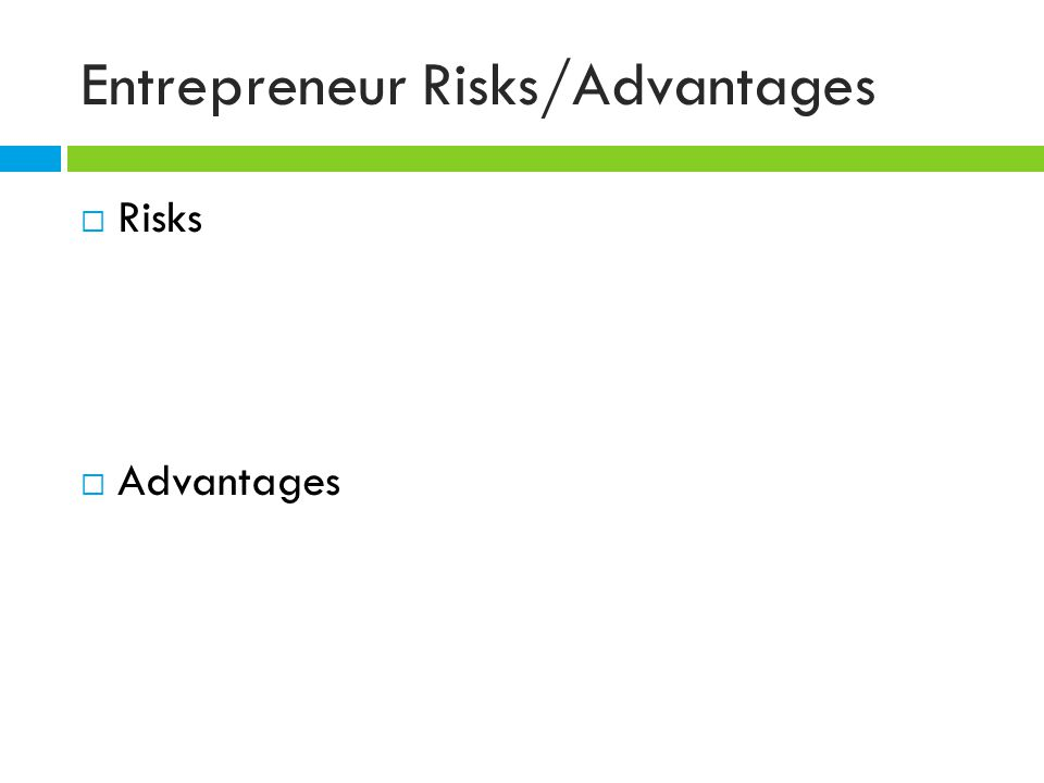 Entrepreneur Risks/Advantages  Risks  Advantages