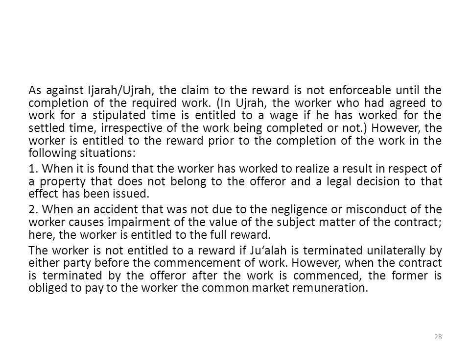 As against Ijarah/Ujrah, the claim to the reward is not enforceable until the completion of the required work. (In Ujrah, the worker who had agreed to