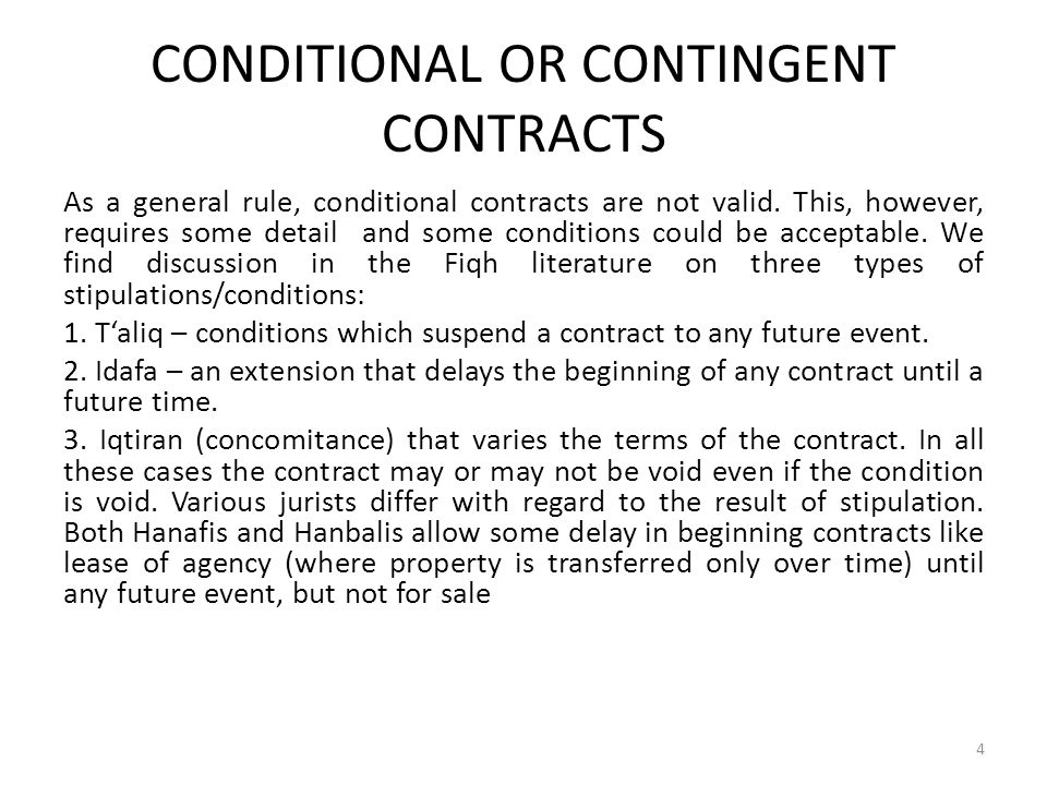 CONDITIONAL OR CONTINGENT CONTRACTS As a general rule, conditional contracts are not valid. This, however, requires some detail and some conditions co