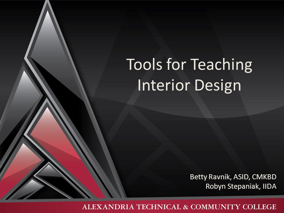 Tools for Teaching Interior Design Betty Ravnik, ASID, CMKBD Robyn Stepaniak, IIDA