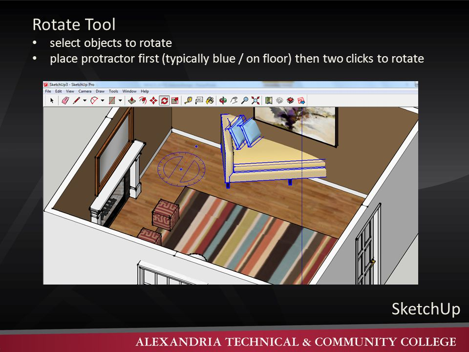 SketchUp Rotate Tool select objects to rotate place protractor first (typically blue / on floor) then two clicks to rotate