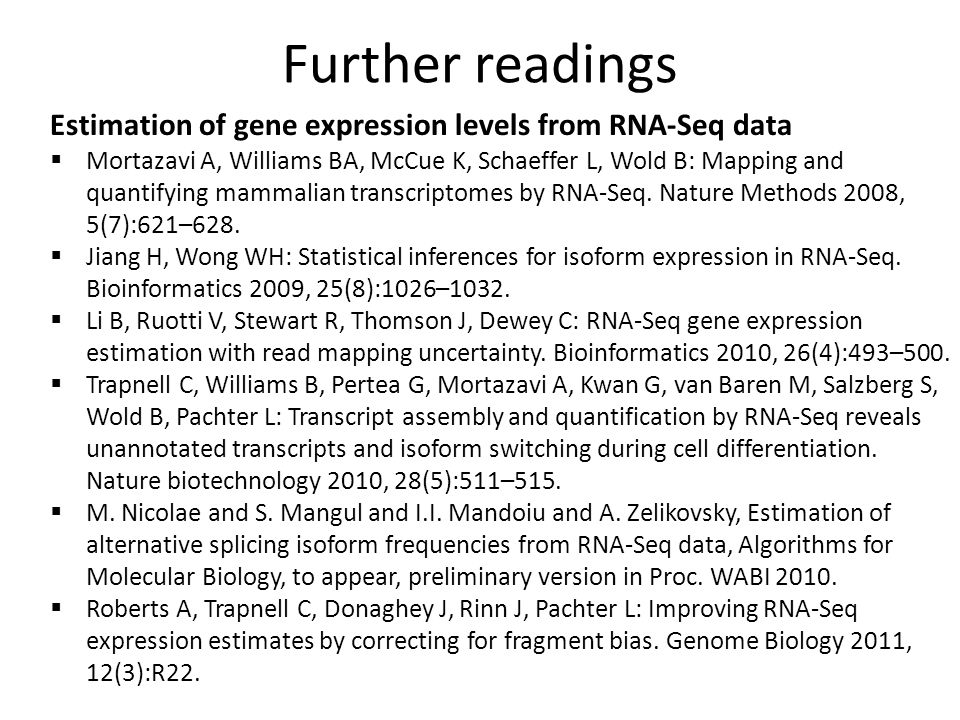 Further readings Estimation of gene expression levels from RNA-Seq data  Mortazavi A, Williams BA, McCue K, Schaeffer L, Wold B: Mapping and quantifying mammalian transcriptomes by RNA-Seq.
