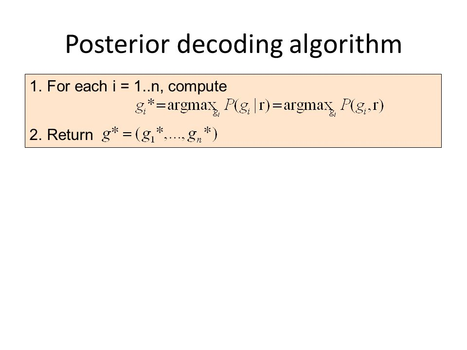 Posterior decoding algorithm 1. For each i = 1..n, compute 2. Return
