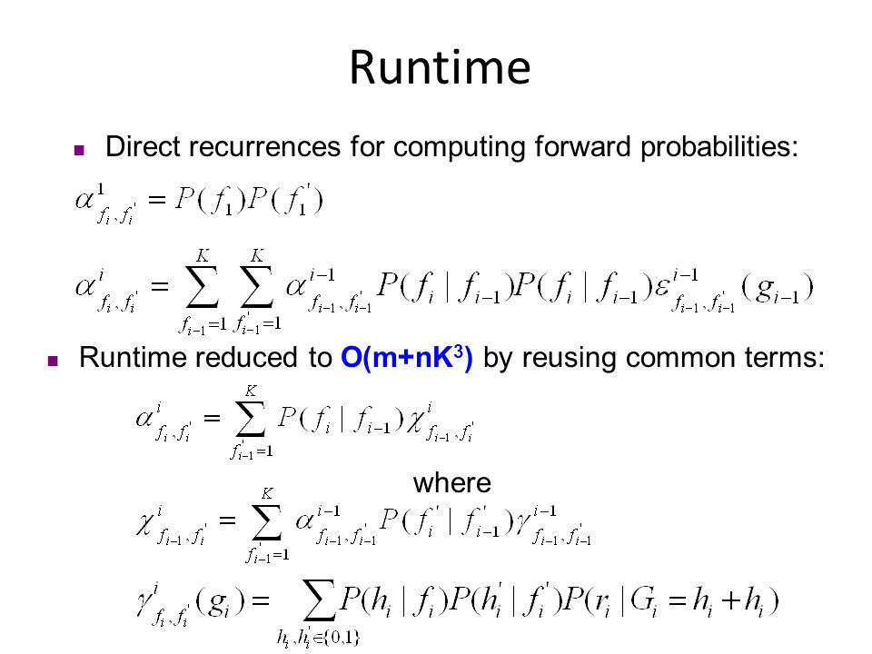 Runtime Direct recurrences for computing forward probabilities: Runtime reduced to O(m+nK 3 ) by reusing common terms: where
