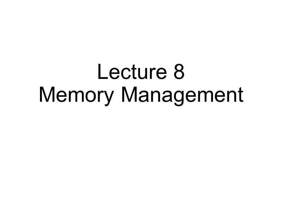 Lecture 8 Memory Management