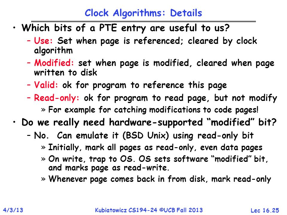 Lec 16.25 4/3/13Kubiatowicz CS194-24 ©UCB Fall 2013 Clock Algorithms: Details Which bits of a PTE entry are useful to us.