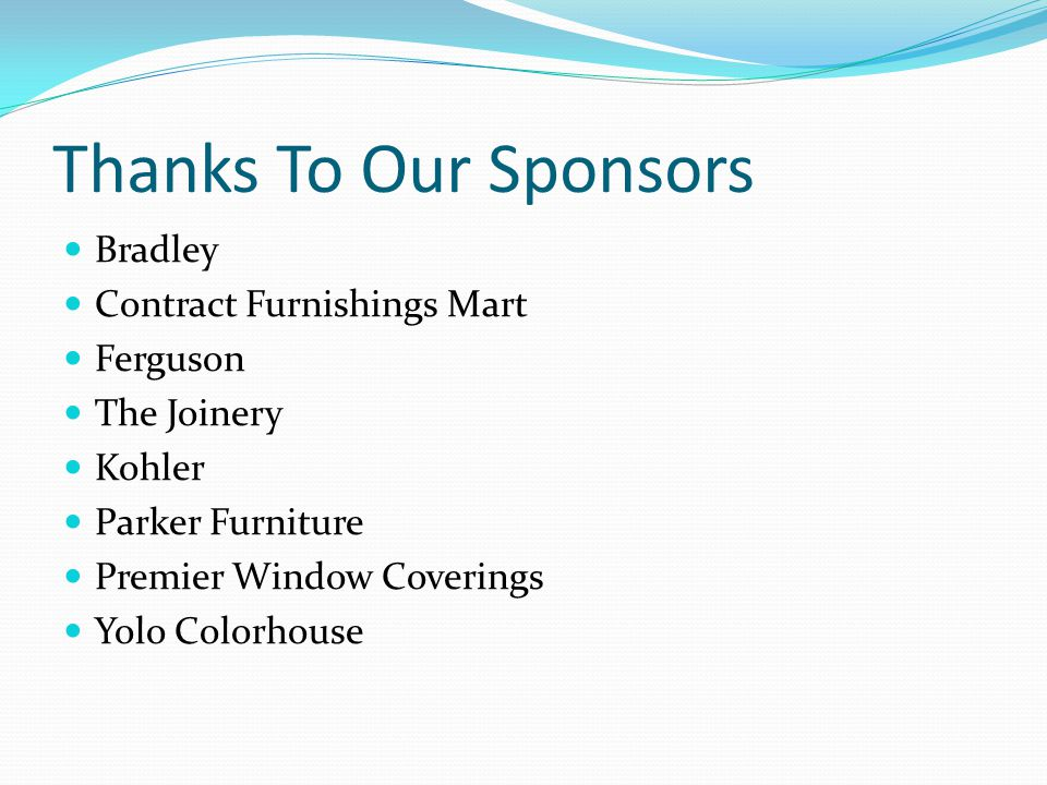 Thanks To Our Sponsors Bradley Contract Furnishings Mart Ferguson The Joinery Kohler Parker Furniture Premier Window Coverings Yolo Colorhouse