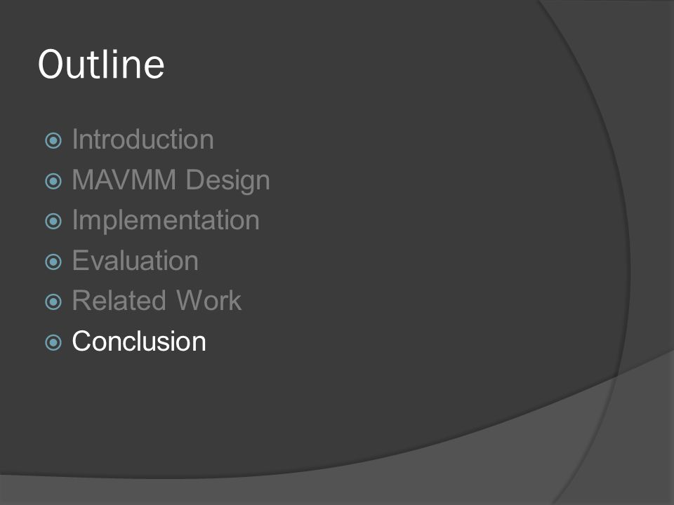 Outline  Introduction  MAVMM Design  Implementation  Evaluation  Related Work  Conclusion
