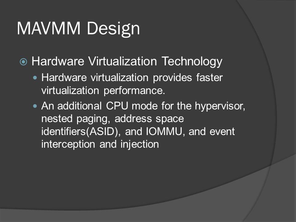 MAVMM Design  Hardware Virtualization Technology Hardware virtualization provides faster virtualization performance.