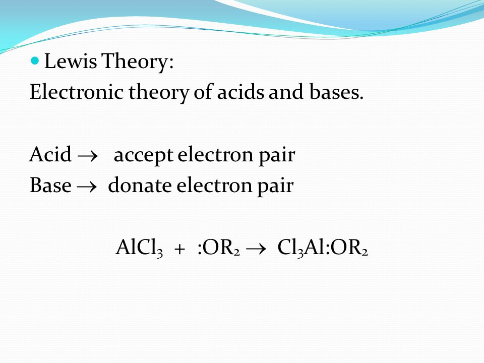 Lewis Theory: Electronic theory of acids and bases.