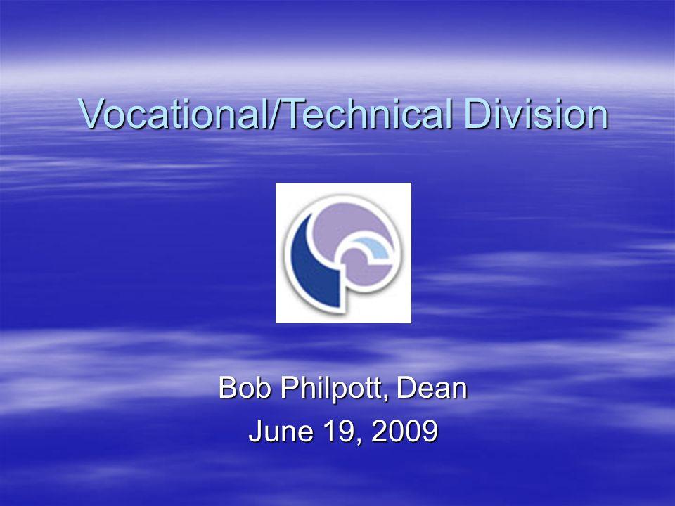 Vocational/Technical Division Bob Philpott, Dean June 19, 2009