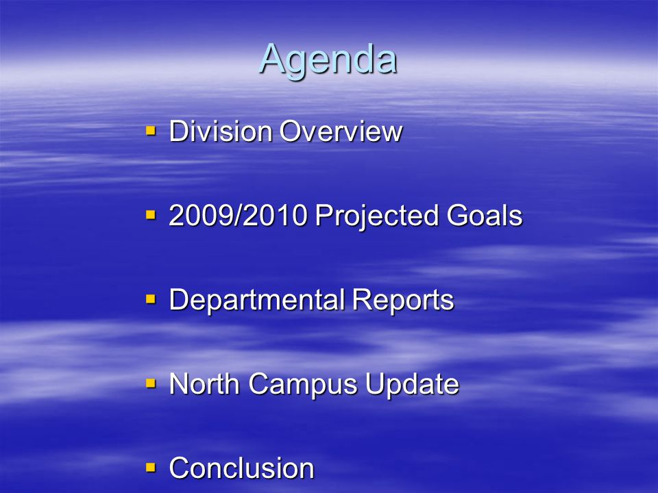 Agenda  Division Overview  2009/2010 Projected Goals  Departmental Reports  North Campus Update  Conclusion
