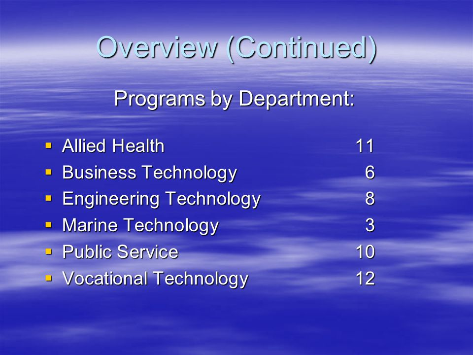 Overview (Continued) Programs by Department:  Allied Health11  Business Technology6  Engineering Technology8  Marine Technology3  Public Service10  Vocational Technology12