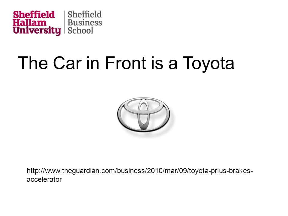 The Car in Front is a Toyota http://www.theguardian.com/business/2010/mar/09/toyota-prius-brakes- accelerator