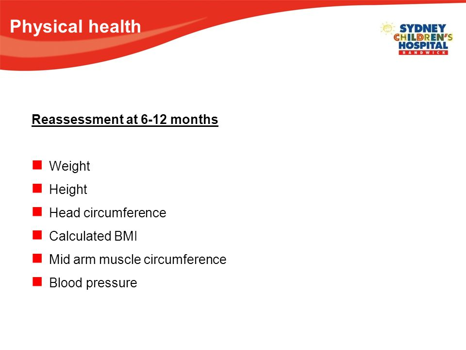 Physical health Reassessment at 6-12 months Weight Height Head circumference Calculated BMI Mid arm muscle circumference Blood pressure