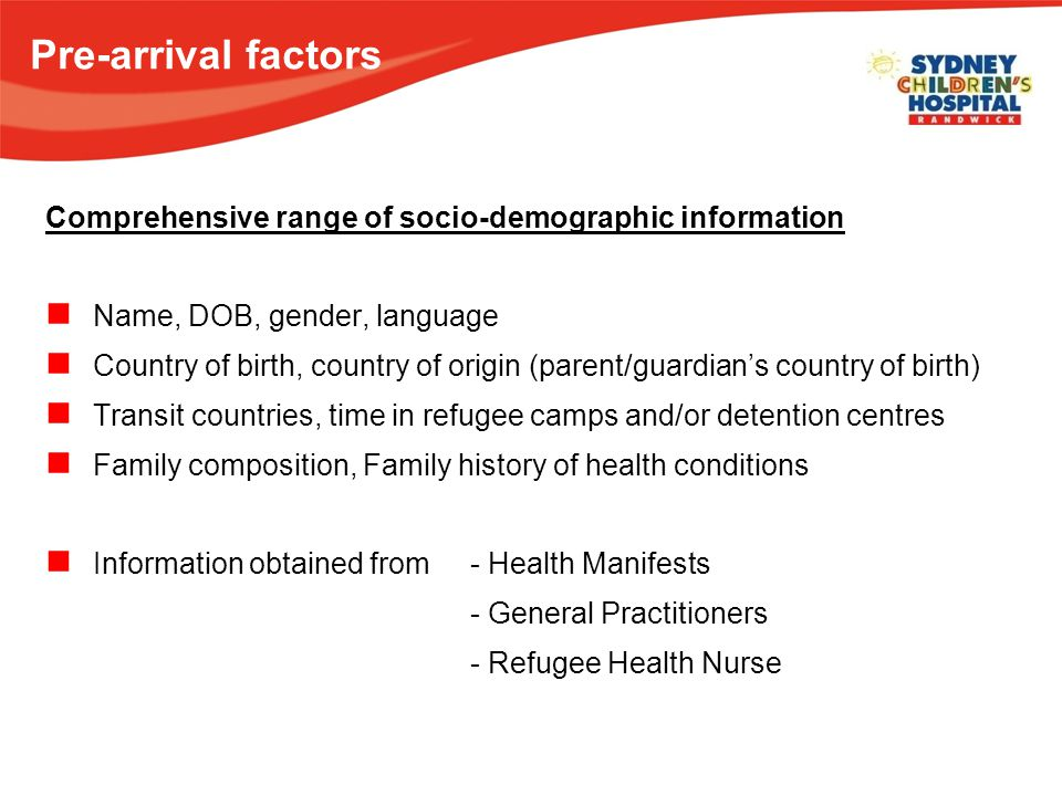 Pre-arrival factors Comprehensive range of socio-demographic information Name, DOB, gender, language Country of birth, country of origin (parent/guard