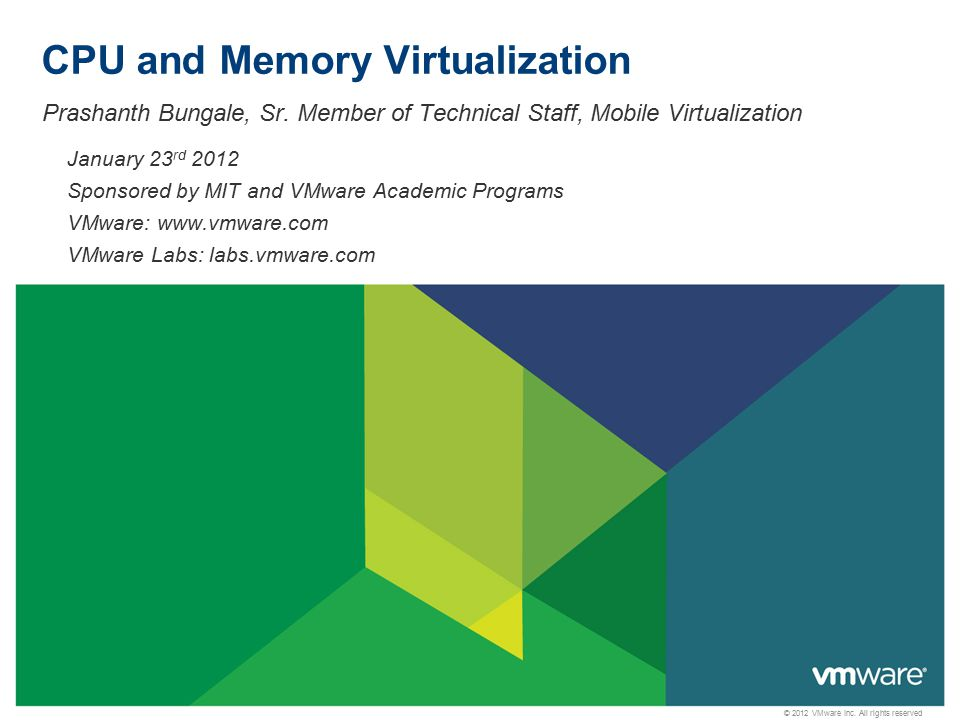 © 2012 VMware Inc. All rights reserved CPU and Memory Virtualization Prashanth Bungale, Sr.