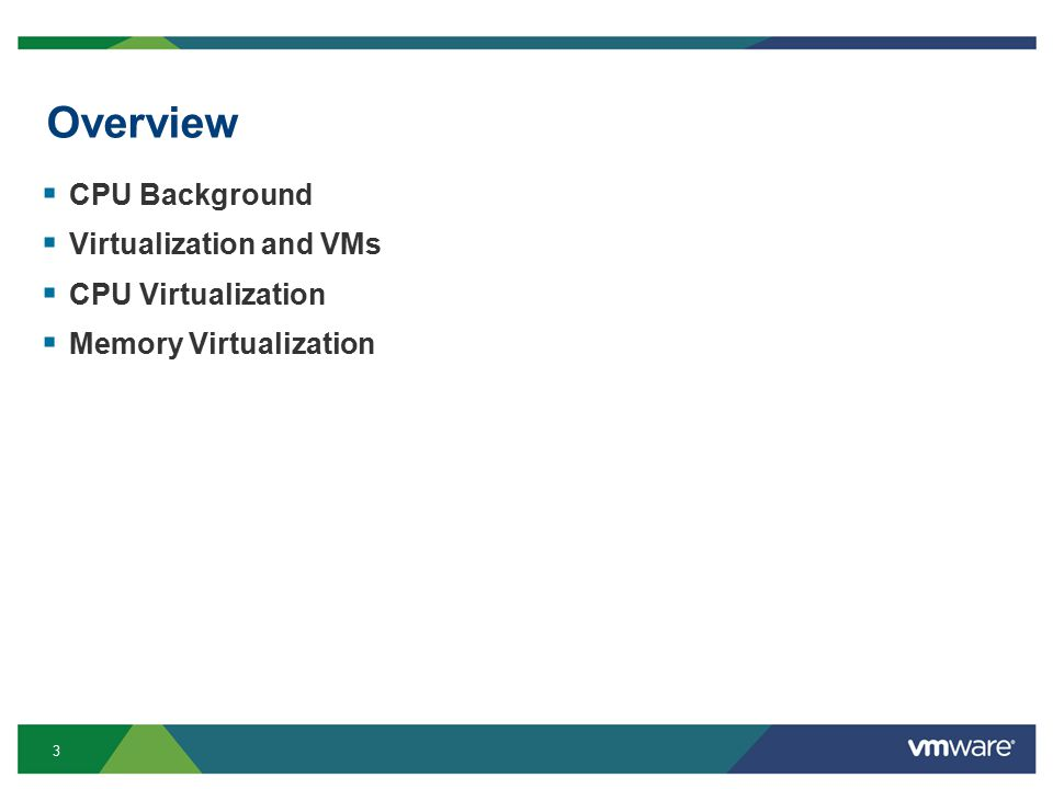 3 Overview  CPU Background  Virtualization and VMs  CPU Virtualization  Memory Virtualization