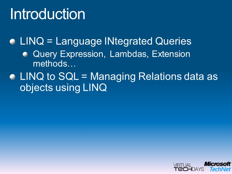 Introduction LINQ = Language INtegrated Queries Query Expression, Lambdas, Extension methods… LINQ to SQL = Managing Relations data as objects using LINQ