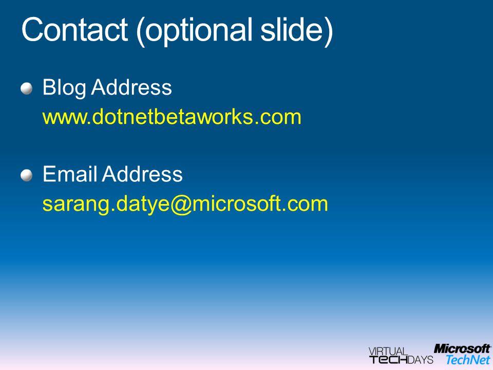 Contact (optional slide) Blog Address www.dotnetbetaworks.com Email Address sarang.datye@microsoft.com