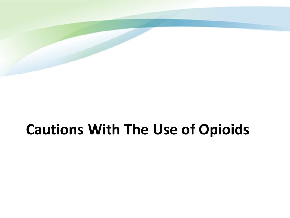 Cautions With The Use of Opioids