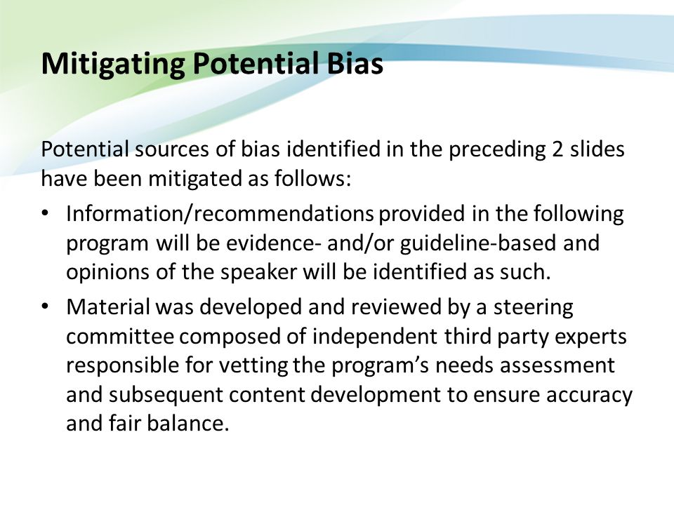 Mitigating Potential Bias Potential sources of bias identified in the preceding 2 slides have been mitigated as follows: Information/recommendations p