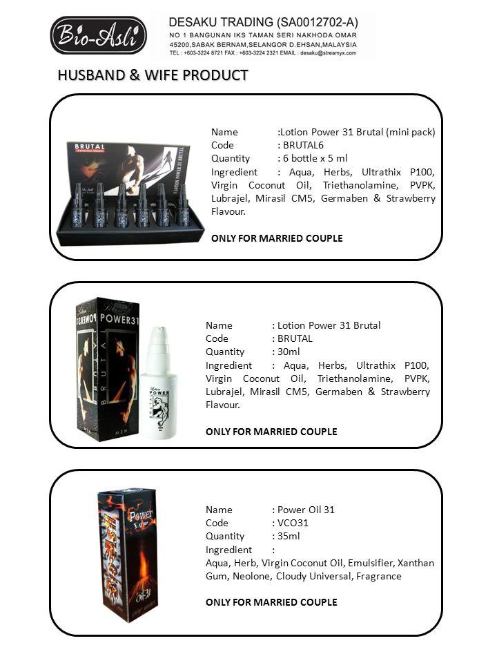 Name:Lotion Power 31 Brutal (mini pack) Code: BRUTAL6 Quantity: 6 bottle x 5 ml Ingredient: Aqua, Herbs, Ultrathix P100, Virgin Coconut Oil, Triethanolamine, PVPK, Lubrajel, Mirasil CM5, Germaben & Strawberry Flavour.