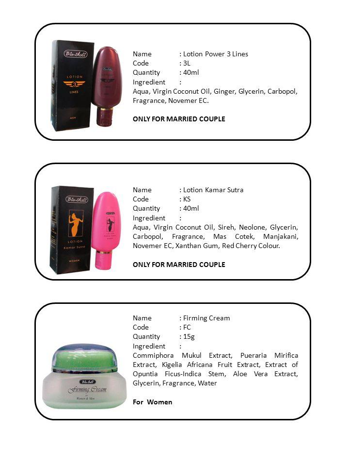Name: Lotion Power 3 Lines Code: 3L Quantity: 40ml Ingredient: Aqua, Virgin Coconut Oil, Ginger, Glycerin, Carbopol, Fragrance, Novemer EC.