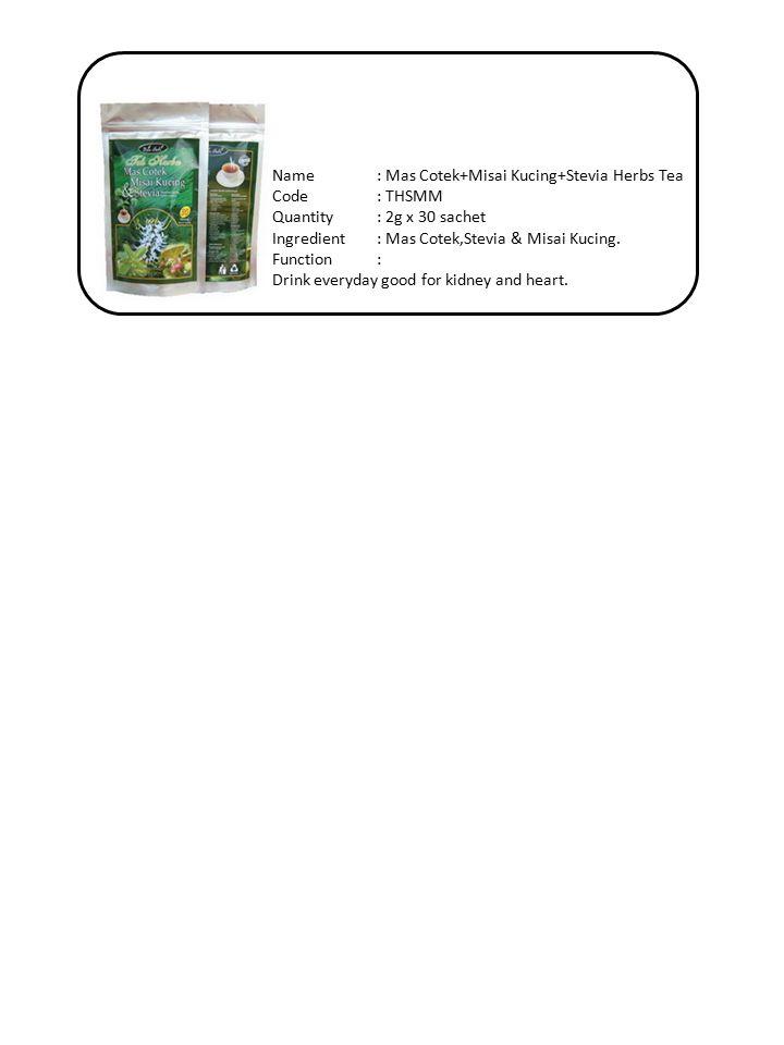 Name: Mas Cotek+Misai Kucing+Stevia Herbs Tea Code: THSMM Quantity: 2g x 30 sachet Ingredient: Mas Cotek,Stevia & Misai Kucing.