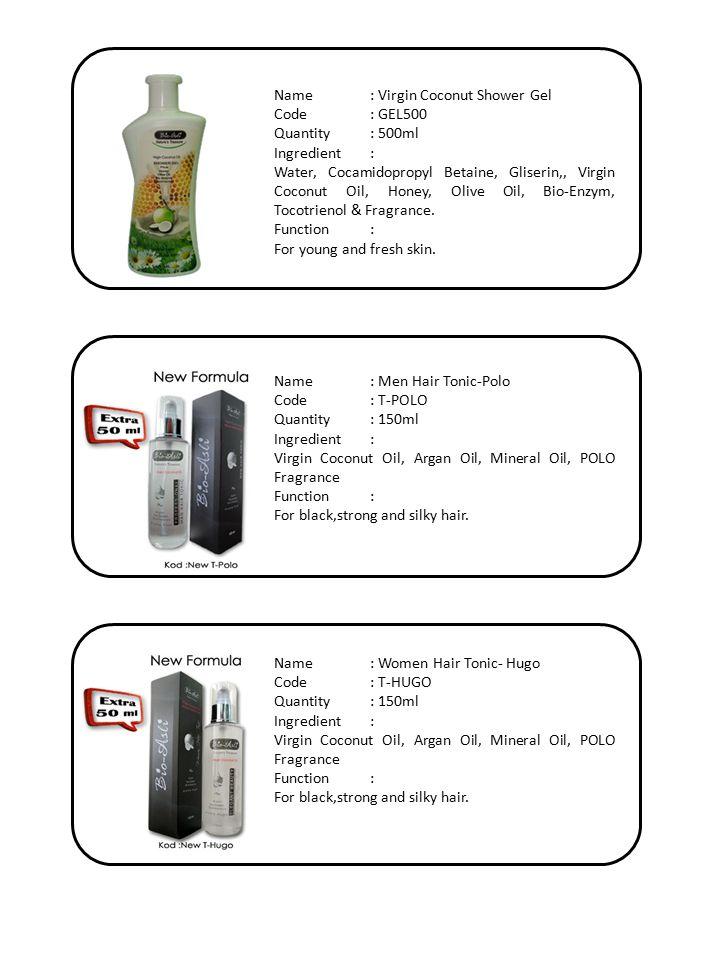 Name: Virgin Coconut Shower Gel Code: GEL500 Quantity: 500ml Ingredient: Water, Cocamidopropyl Betaine, Gliserin,, Virgin Coconut Oil, Honey, Olive Oil, Bio-Enzym, Tocotrienol & Fragrance.