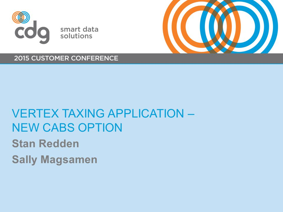 VERTEX TAXING APPLICATION – NEW CABS OPTION Stan Redden Sally Magsamen
