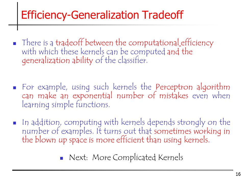 16 There is a tradeoff between the computational efficiency with which these kernels can be computed and the generalization ability of the classifier.