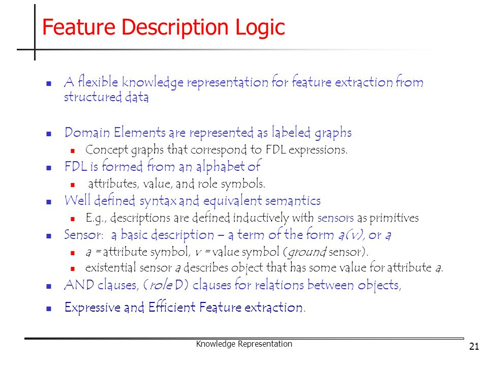 21 A flexible knowledge representation for feature extraction from structured data Domain Elements are represented as labeled graphs Concept graphs that correspond to FDL expressions.