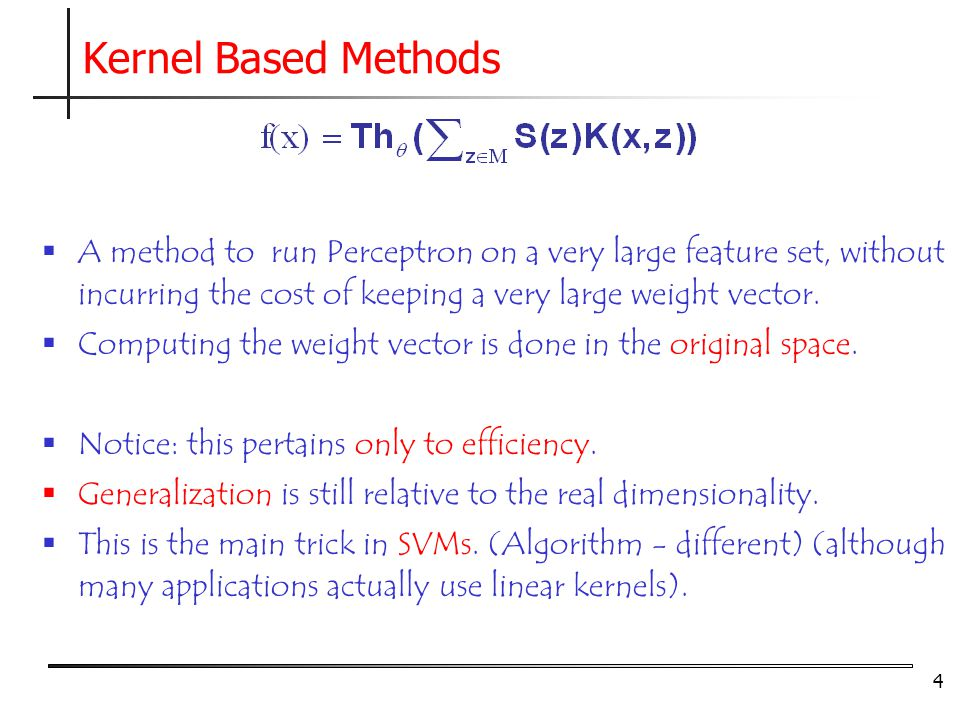 4  A method to run Perceptron on a very large feature set, without incurring the cost of keeping a very large weight vector.
