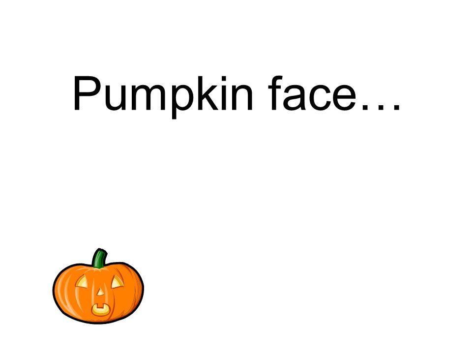 Pumpkin face…