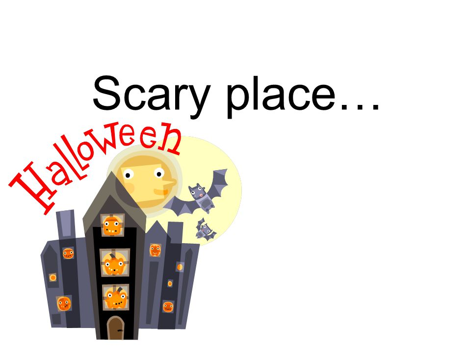 Scary place…