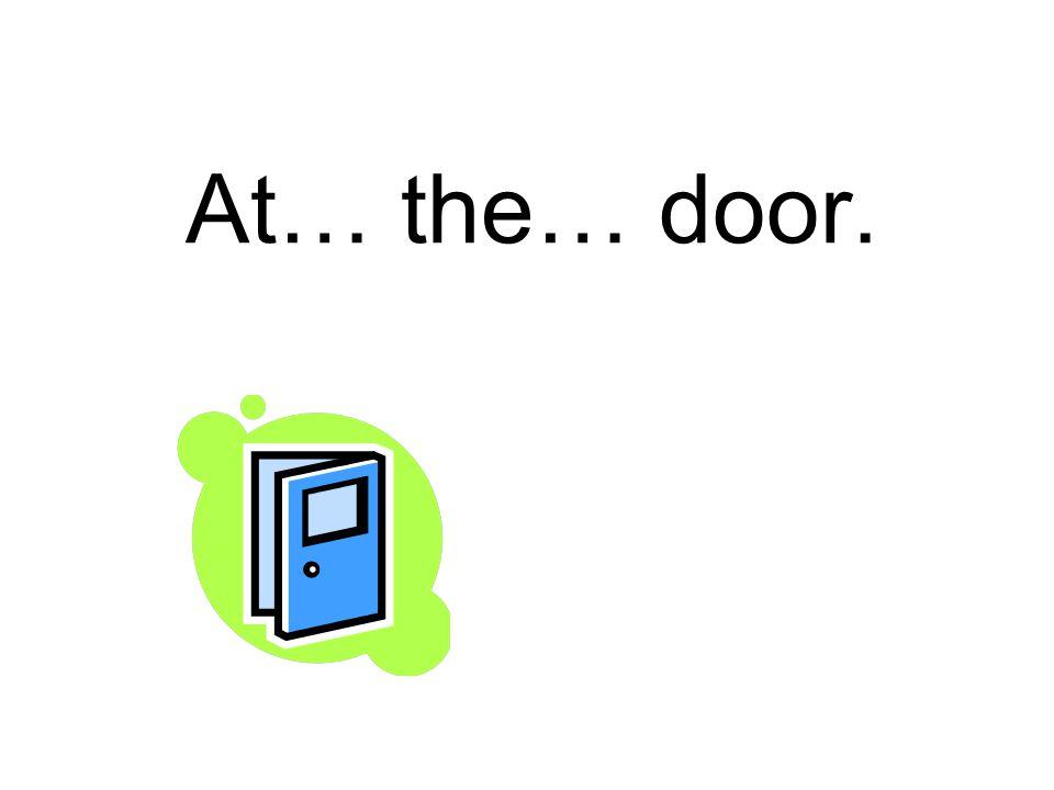 At… the… door.