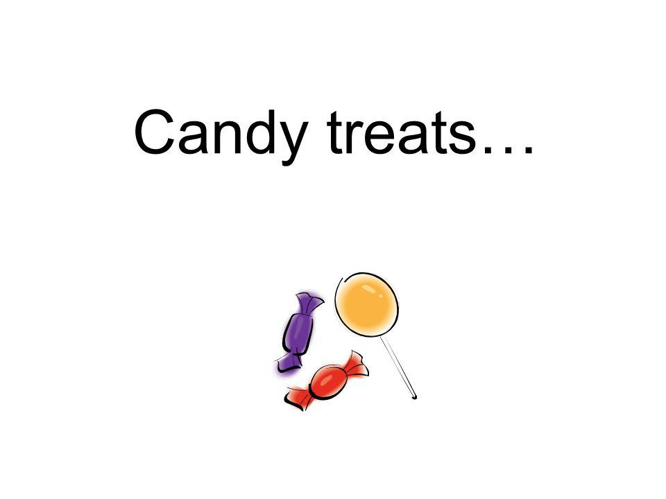 Candy treats…