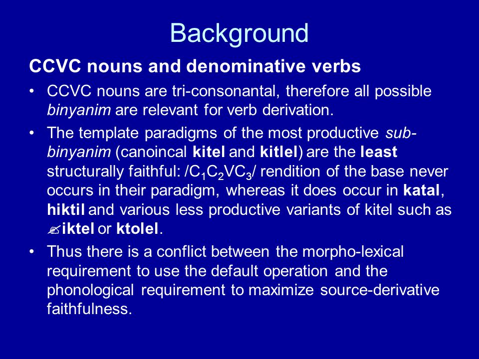 Background CCVC nouns and denominative verbs CCVC nouns are tri-consonantal, therefore all possible binyanim are relevant for verb derivation.