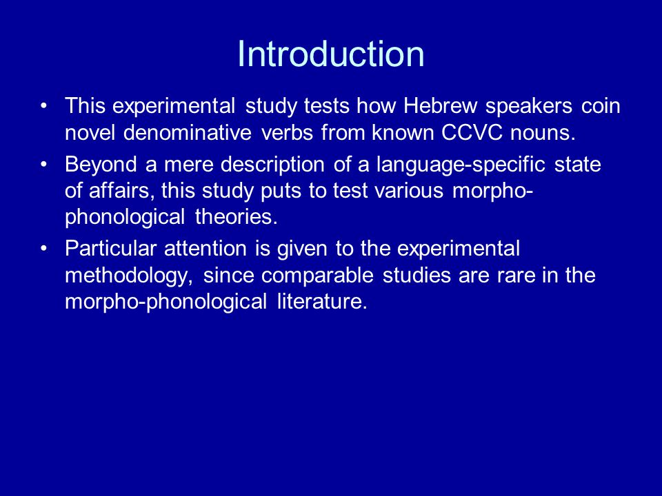 Introduction This experimental study tests how Hebrew speakers coin novel denominative verbs from known CCVC nouns.