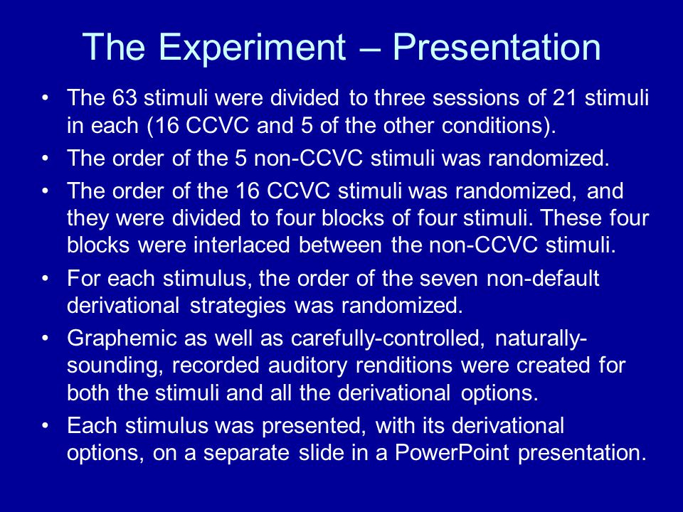 The Experiment – Presentation The 63 stimuli were divided to three sessions of 21 stimuli in each (16 CCVC and 5 of the other conditions). The order o