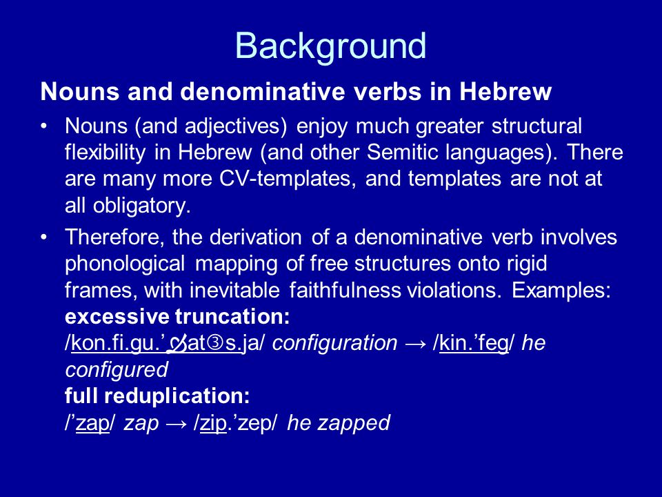 Background Nouns and denominative verbs in Hebrew Nouns (and adjectives) enjoy much greater structural flexibility in Hebrew (and other Semitic languages).