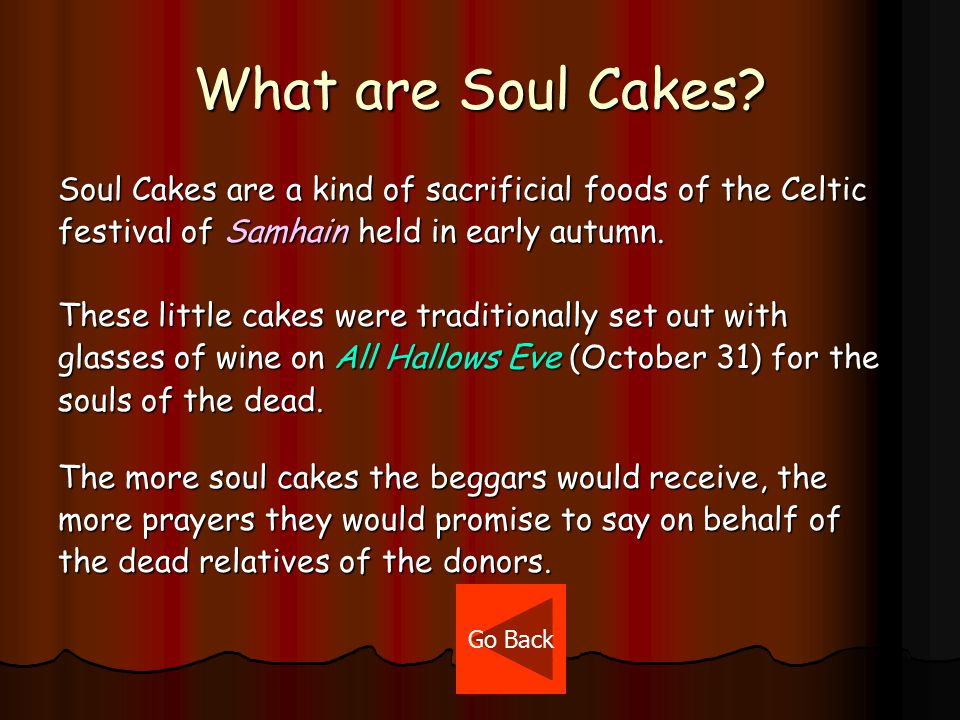 Origin of Trick-or-Treating #1 (Cont.) On All Souls Day, early Christians used to walk from village to village begging for soul cakes .