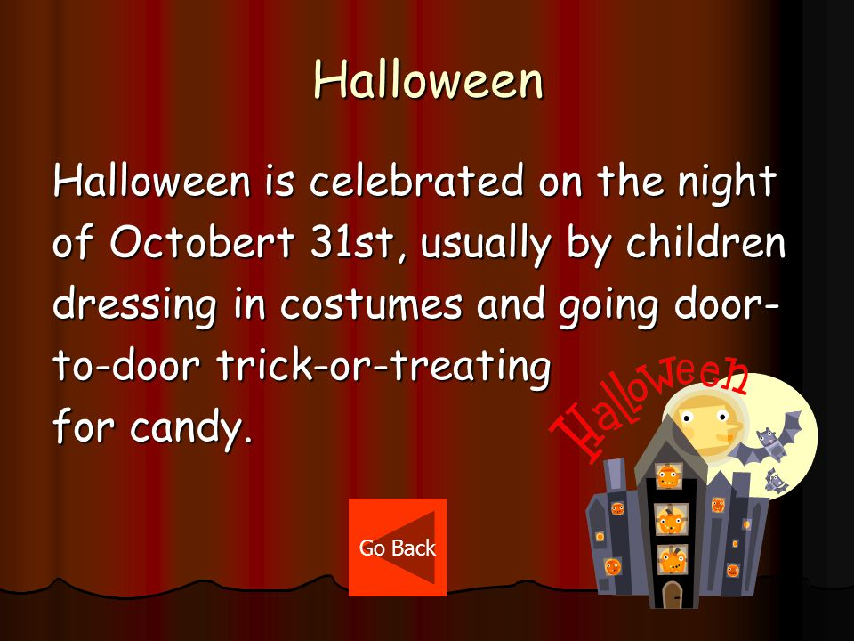Trick-or-Treating Today Trick-or-treating is done in costume and is one of the main traditions of Halloween.(Click here to see the origin of Halloween.) Next