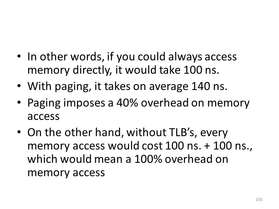 In other words, if you could always access memory directly, it would take 100 ns.