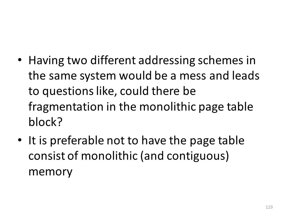 Having two different addressing schemes in the same system would be a mess and leads to questions like, could there be fragmentation in the monolithic page table block.