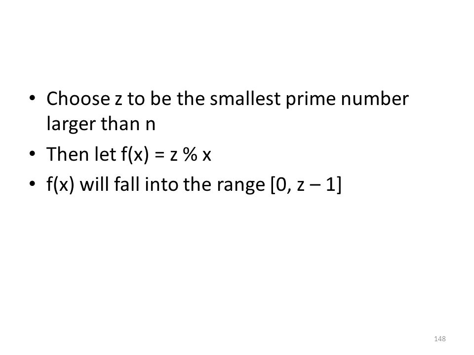 Choose z to be the smallest prime number larger than n Then let f(x) = z % x f(x) will fall into the range [0, z – 1] 148