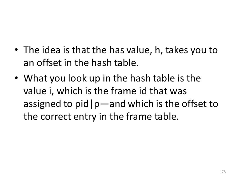 The idea is that the has value, h, takes you to an offset in the hash table.