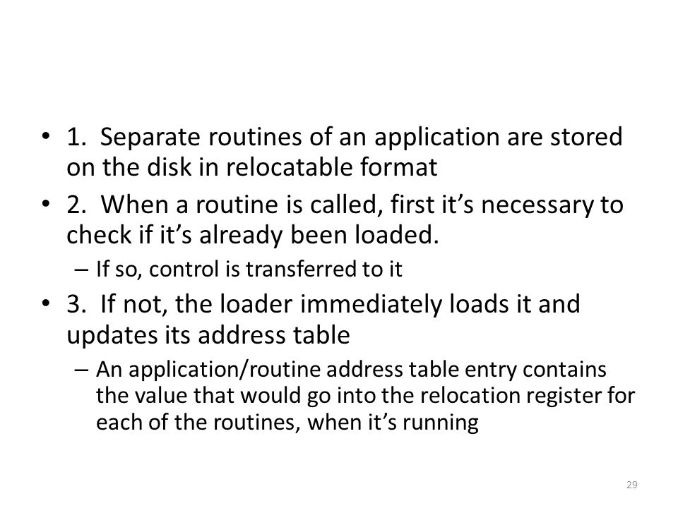 1. Separate routines of an application are stored on the disk in relocatable format 2.